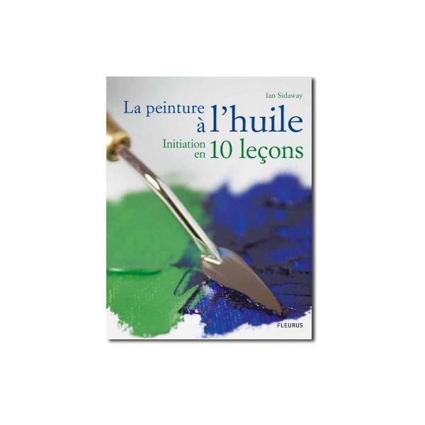 Peinture à l'huile en 10 leçons
