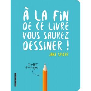 A LA FIN DE CE LIVRE VOUS SAUREZ DESSINER - Livre
