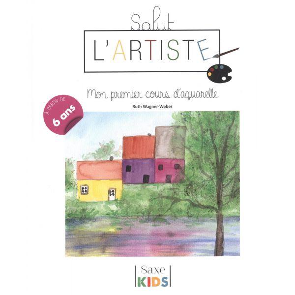 Salut l'artiste - Mon premier cours d'aquarelle - Livre